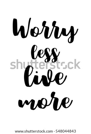 Inspirational quote about life, positive phrase. Modern calligraphy text. Worry less, live more.