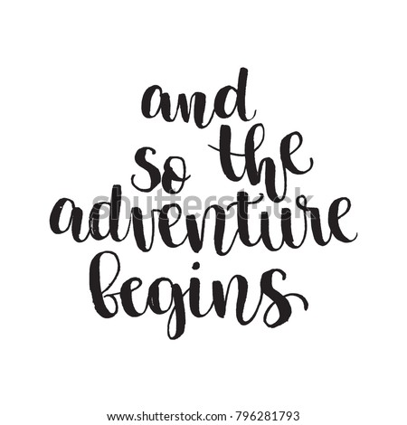 Inspirational quote And so the adventure begins. Hand lettering design element. Ink brush calligraphy. Vector illustration