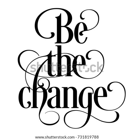 Inspirational Quote - Be The Change - Cool Inspiring And Motivational Quotes Vector Text - Black And White Sayings - Typography Or Artistic Lettering