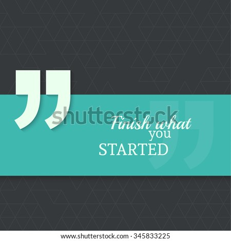 Inspirational quote. Finish what you started. wise saying with green banner