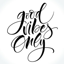 Inspirational quote Good Vibes Only. Modern calligraphy. Brush painted letters, vector illustration. Lettering template for banner, flyer or gift card.