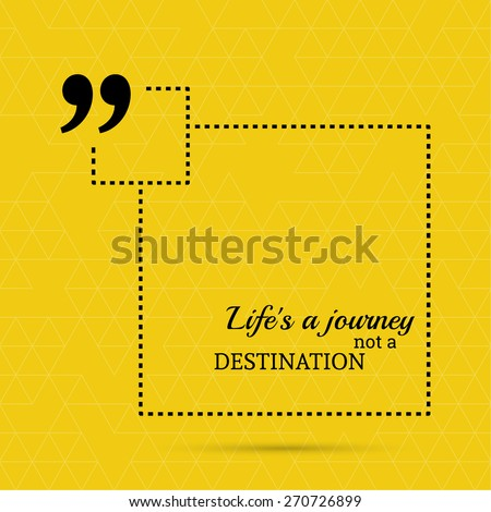 inspirational quote life is a