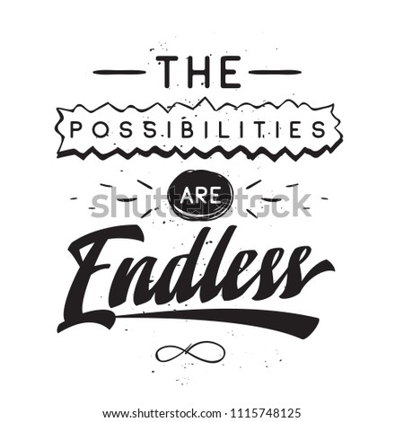 Inspirational quote, motivation. Typography for t shirt, invitation, greeting card sweatshirt printing and embroidery. Print for tee. The possibilities are endless.