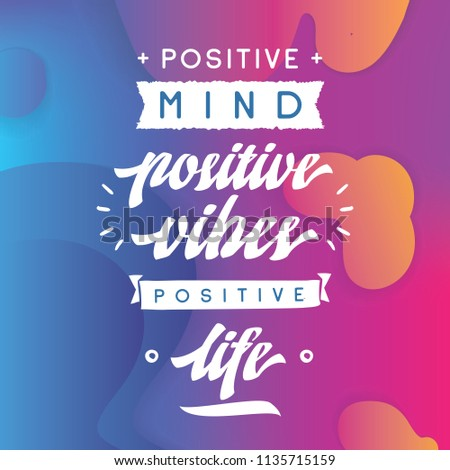 Inspirational quote, motivation. Typography for t shirt, invitation, greeting card sweatshirt printing and embroidery. Print for tee. Positive mind, positive vibes, positive life.