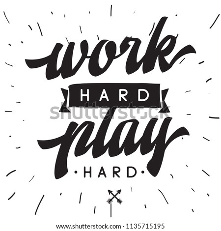 Inspirational quote, motivation. Typography for t shirt, invitation, greeting card sweatshirt printing and embroidery. Print for tee. Work hard play hard.