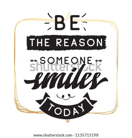 Inspirational quote, motivation. Typography for t shirt, invitation, greeting card sweatshirt printing and embroidery. Print for tee. Be the reason someone smiles today.