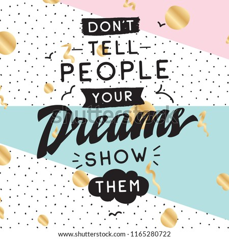 Inspirational quote, motivation. Typography for t shirt, invitation, greeting card sweatshirt printing and embroidery. Print for tee. Dont tell people your dreams, show them.