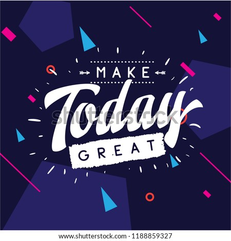 Inspirational quote, motivation. Typography for t shirt, invitation, greeting card sweatshirt printing and embroidery. Print for tee. Make today great.