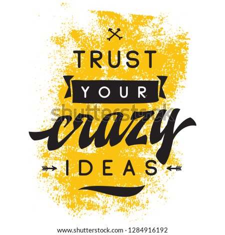 Inspirational quote, motivation. Typography for t shirt, invitation, greeting card sweatshirt printing and embroidery. Print for tee. Trust your crazy ideas.