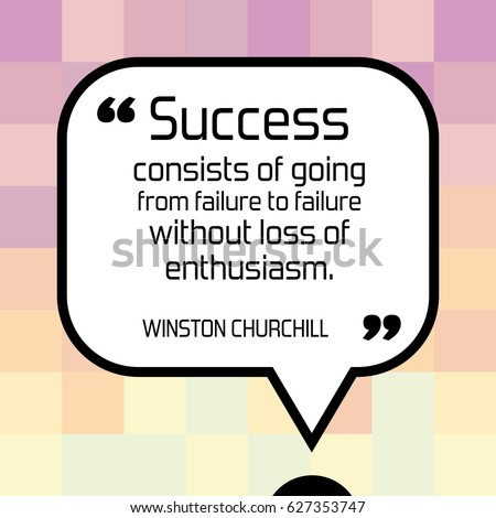 Inspirational quote - motivational poster with words by Winston Churchill. Success consists of going from failure to failure without loss of enthusiasm.