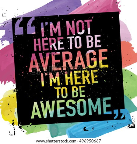 Inspirational quote poster vector design / I'm not here to be average I'm here to be awesome