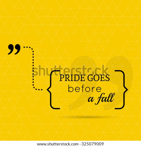 inspirational quote pride goes