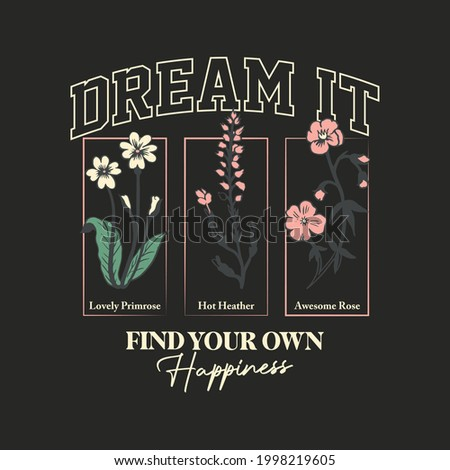 Inspirational slogan varsity typography print with flowers and frame - Graphic floral beauty text vector pattern for girl tee - T shirt