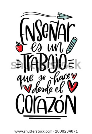 Inspirational teacher quote in Spanish. Back to school celebration or Teacher's day phrase. Enseñar es un trabajo que se hase desde el corazón lettering design which means  Teaching is a work of heart Stock fotó ©