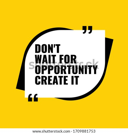 Inspiring Creative Motivation Quote Poster Template. Vector Banner Design Illustration Concept .don't wait for opportunity create it