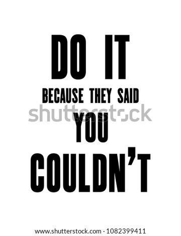 Inspiring motivation quote with text Do It Because They Said You Couldn t. Vector typography poster design concept