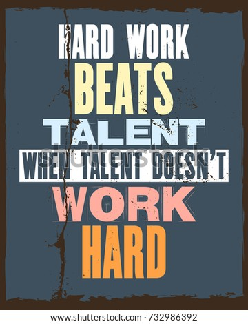 Inspiring motivation quote with text Hard Work Beats Talent When Talent Does Not Work Hard. Vector typography poster and t-shirt design concept. Distressed old metal sign texture.