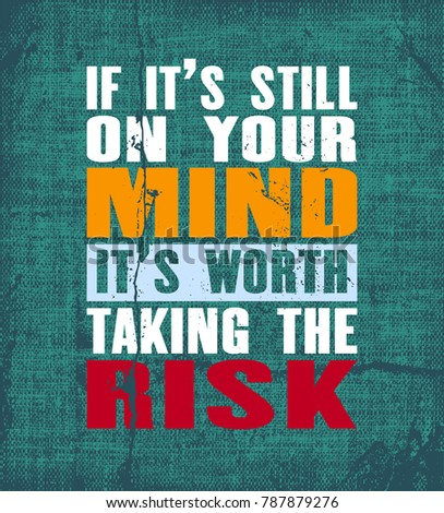Inspiring motivation quote with text If It Is Still On Your Mind It Is Worth Taking The Risk. Vector typography poster. Vintage card with distressed canvas texture.