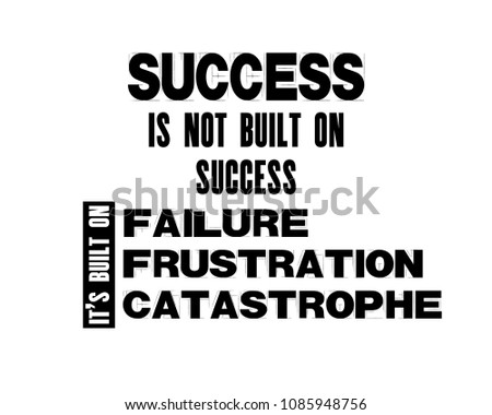 Inspiring motivation quote with text Success Is Not Built On Success It Is Built On Failure, Frustration, Catastrophe. Vector typography poster and t-shirt design. Distressed old metal sign texture.