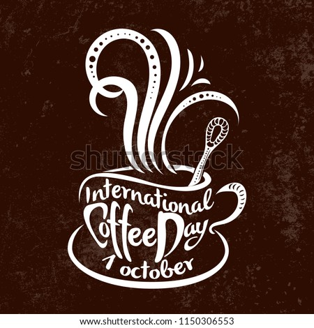 International Coffee Day. 1 October. Food event concept. Lettering handmade with the name of the event inscribed in the cup
