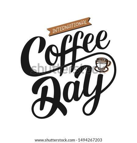 International Coffee Day quote. Hand drawn vector logotype with lettering typography and cup of cappuccino on white background. Illustration with slogan for print, banner, flyer, poster, sticker