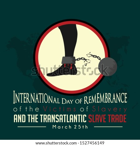 International Day of Remembrance of the Victims of Slavery and the Transatlantic Slave Trade with bloody foot and broken footcuffs
