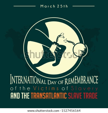 International Day of Remembrance of the Victims of Slavery and the Transatlantic Slave Trade with walking bloody foot and broken handcuffs