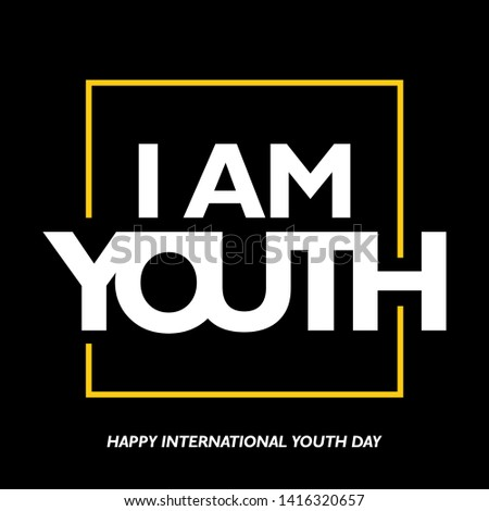 International youth day, 12 August, with inspiring words. Iam youth
