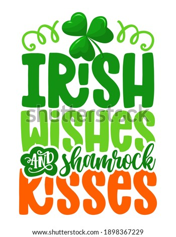 Irish wishes shamrock kisses - funny St Patrick's Day inspirational lettering design for posters, flyers, t-shirts, cards, invitations, stickers, banners, gifts. Handbrush modern Irish calligraphy. Сток-фото ©