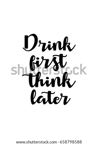 Isolated on white background. Hand drawn modern brush calligraphy. Wild quote. Drink first think later.