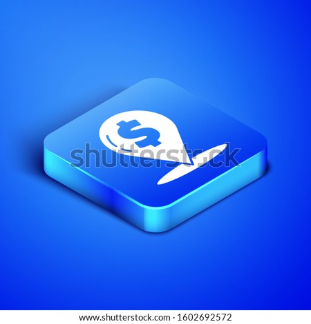 Isometric Cash location pin icon isolated on blue background. Pointer and dollar symbol. Money location. Business and investment concept. Blue square button. Vector Illustration