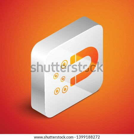 Isometric Magnet with money icon isolated on orange background. Concept of attracting investments, money. Big business profit attraction and success. Silver square button. Vector Illustration