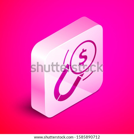 Isometric Magnet with money icon isolated on pink background. Concept of attracting investments. Big business profit attraction and success. Silver square button. Vector Illustration