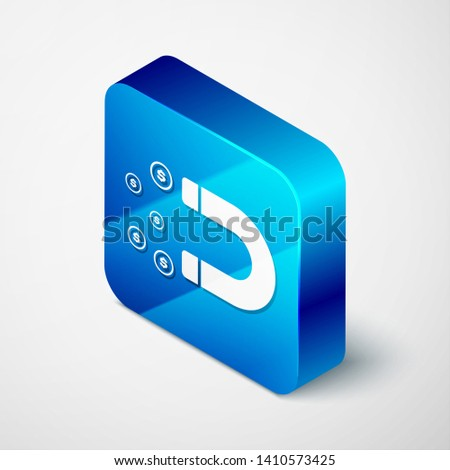 Isometric Magnet with money icon isolated on white background. Concept of attracting investments, money. Big business profit attraction and success. Blue square button. Vector Illustration