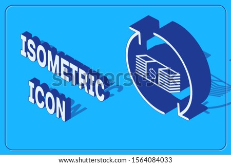 Isometric Refund money icon isolated on blue background. Financial services, cash back concept, money refund, return on investment, savings account.  Vector Illustration