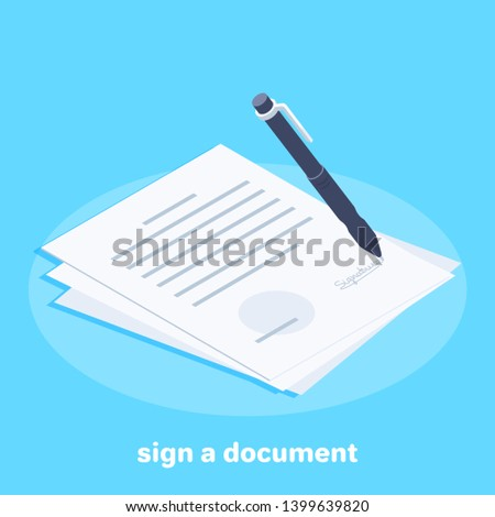 Isometric vector image on a blue background, a white sheet with the contract or business document and a pen for signing, the conclusion of contracts