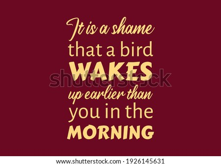 it is a shame that a bird wakes