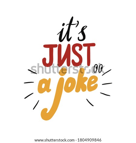 It is just a joke. Funny letter hand drawn lettering illustration. Use to t-shirt, cup, notebook, poster, apparel. Humour phrase.  Stock photo ©