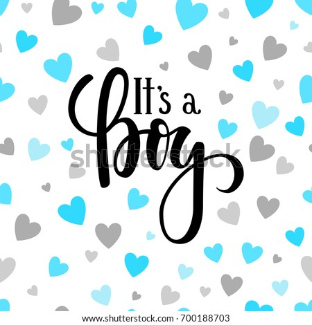 It s a boy. Hand drawn calligraphy and brush pen lettering on white background with blue and silver hearts. design for holiday greeting card and invitation of baby shower, birthday, party invitation.