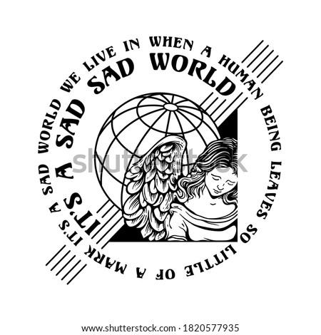 It's a sad sad world slogan print design with a sad angel and world globe illustration
