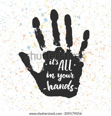 It`s all in your hands. Calligraphic inspiration quote.