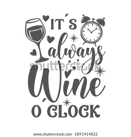 It's always wine o'clock motivational slogan inscription. Vector wine quotes. Illustration for prints on t-shirts and bags, posters, cards. Isolated on white background. Inspirational phrase. Foto stock ©
