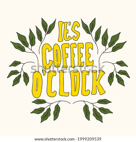 it's coffee o'clock. hand drawn lettering poster. Motivational typography for prints. vector lettering. lettering about coffee Foto stock ©