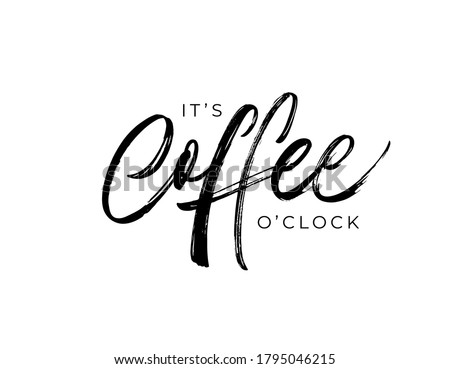 It's coffee o'clock modern quote. Vector brush calligraphy and lettering. Handwritten black text isolated on white background. Phrase about Coffee time. Design for t-shirt, prints, banner, cafe.  Foto stock ©