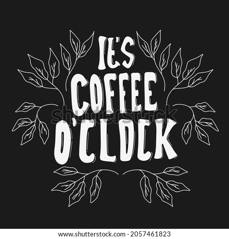it's coffee o'clock. quote about coffee.  hand drawn lettering poster. Motivational typography design. vector lettering with black and white element Foto stock ©