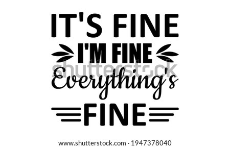 It's Fine I'm Fine Everything's Fine Vector And Clip Art ストックフォト ©