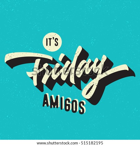 Shutterstock It's Friday Amigos. Funny Humorous Hand Drawn Brush Script Typographic Art. Nice Idea For T shirt apparel print graphics wall poster card weekend blog post etc. Vector Illustration