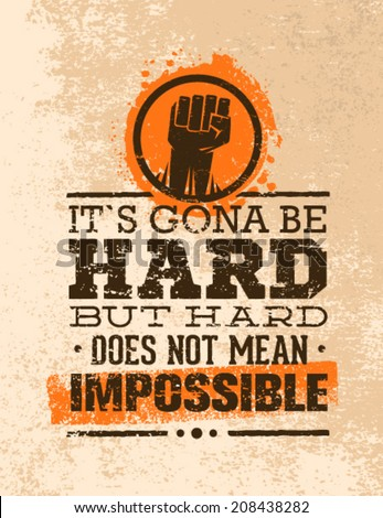 it s going to be hard  but hard