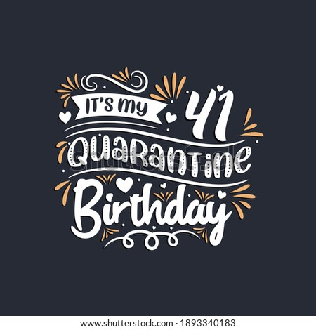it's my 41 quarantine birthday
