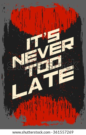 Its Never Too Late Creative Motivation Background Grunge And